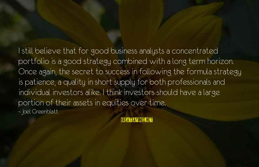 Success And Patience Sayings By Joel Greenblatt: I still believe that for good business analysts a concentrated portfolio is a good strategy