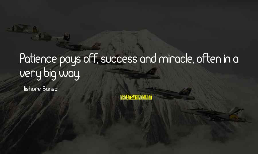 Success And Patience Sayings By Kishore Bansal: Patience pays off, success and miracle, often in a very big way.