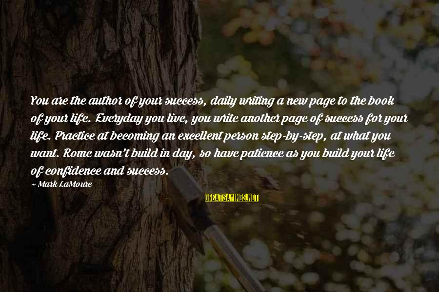 Success And Patience Sayings By Mark LaMoure: You are the author of your success, daily writing a new page to the book