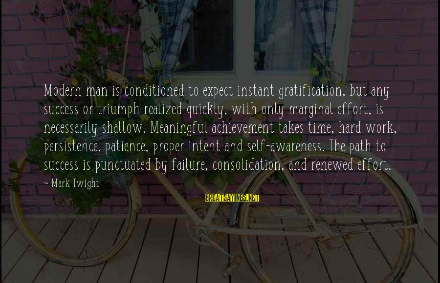 Success And Patience Sayings By Mark Twight: Modern man is conditioned to expect instant gratification, but any success or triumph realized quickly,