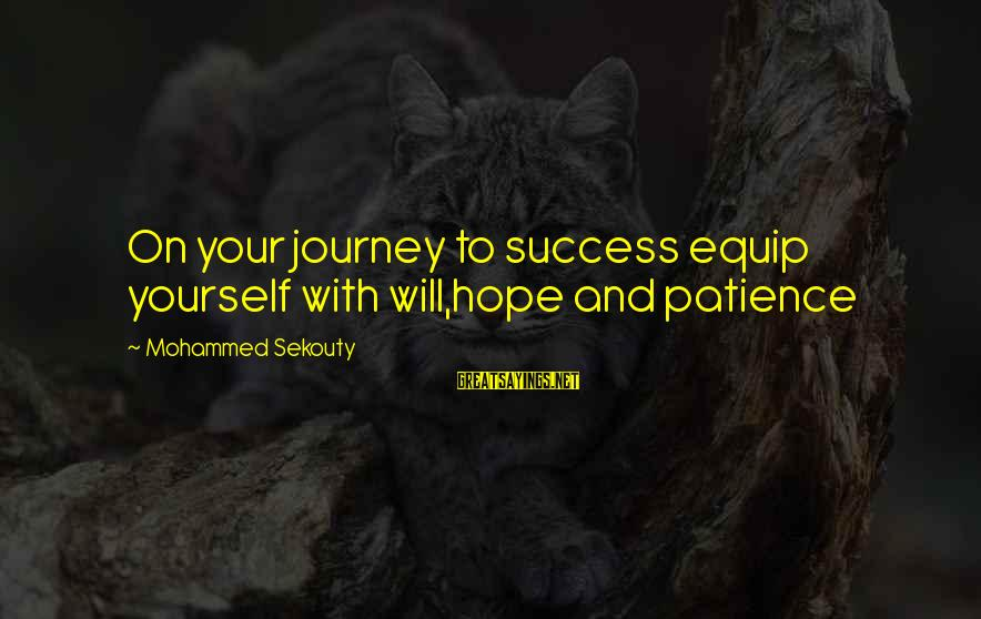 Success And Patience Sayings By Mohammed Sekouty: On your journey to success equip yourself with will,hope and patience