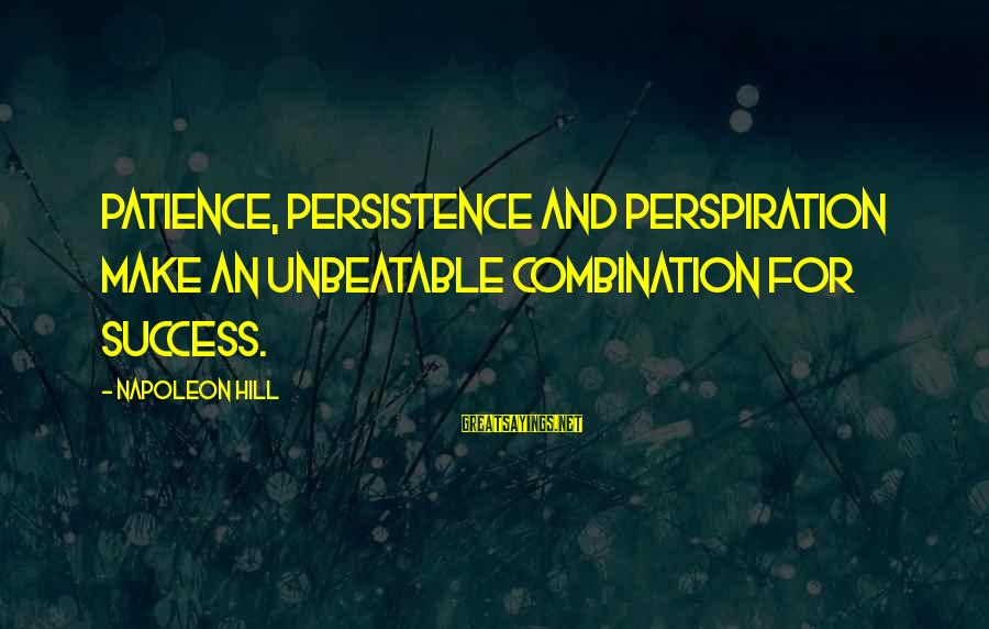 Success And Patience Sayings By Napoleon Hill: Patience, persistence and perspiration make an unbeatable combination for success.