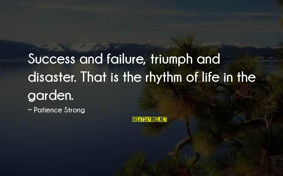 Success And Patience Sayings By Patience Strong: Success and failure, triumph and disaster. That is the rhythm of life in the garden.