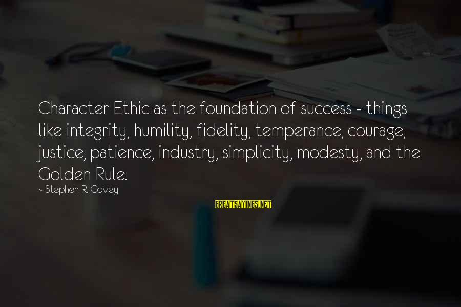 Success And Patience Sayings By Stephen R. Covey: Character Ethic as the foundation of success - things like integrity, humility, fidelity, temperance, courage,