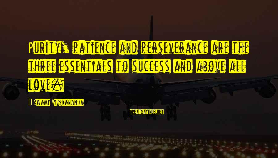 Success And Patience Sayings By Swami Vivekananda: Purity, patience and perseverance are the three essentials to success and above all love.