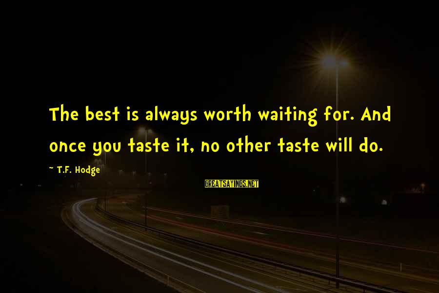 Success And Patience Sayings By T.F. Hodge: The best is always worth waiting for. And once you taste it, no other taste