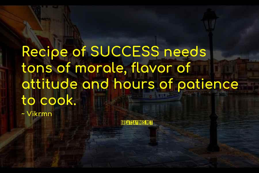 Success And Patience Sayings By Vikrmn: Recipe of SUCCESS needs tons of morale, flavor of attitude and hours of patience to