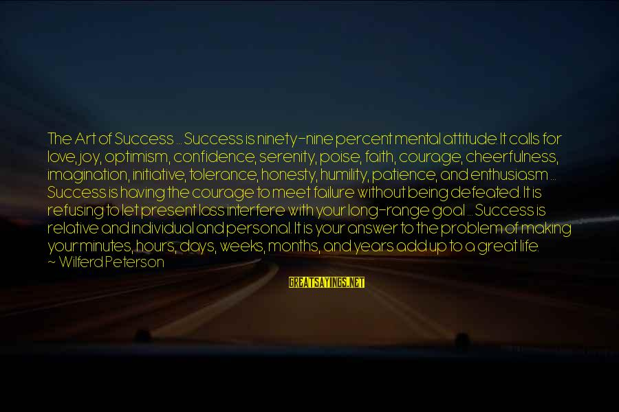 Success And Patience Sayings By Wilferd Peterson: The Art of Success ... Success is ninety-nine percent mental attitude. It calls for love,
