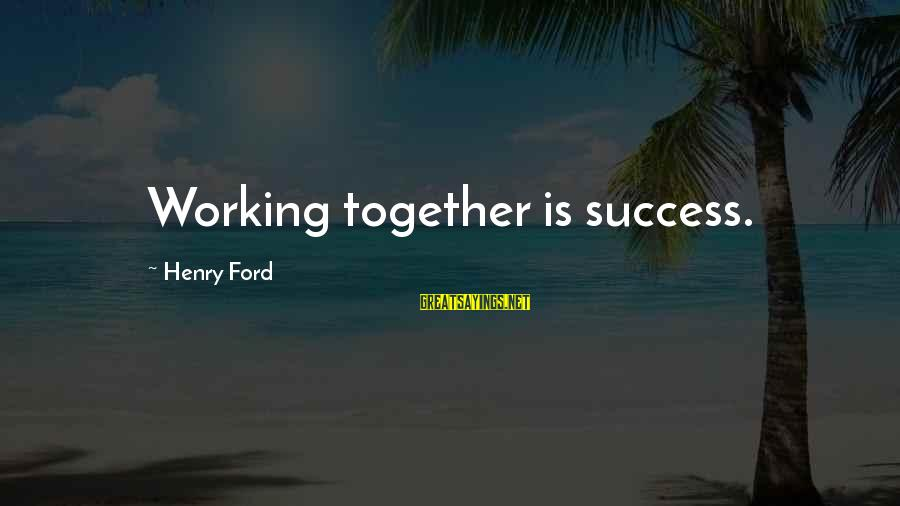Success And Working Together Sayings By Henry Ford: Working together is success.