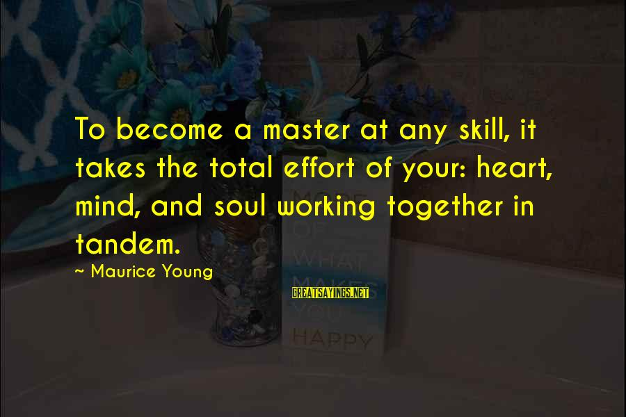 Success And Working Together Sayings By Maurice Young: To become a master at any skill, it takes the total effort of your: heart,
