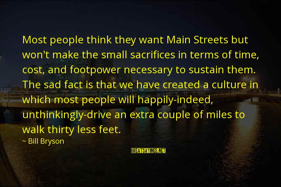 Success Is Different For Everyone Sayings By Bill Bryson: Most people think they want Main Streets but won't make the small sacrifices in terms