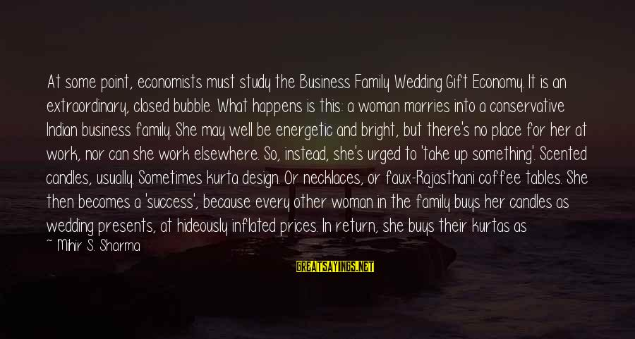 Success Is Different For Everyone Sayings By Mihir S. Sharma: At some point, economists must study the Business Family Wedding Gift Economy. It is an