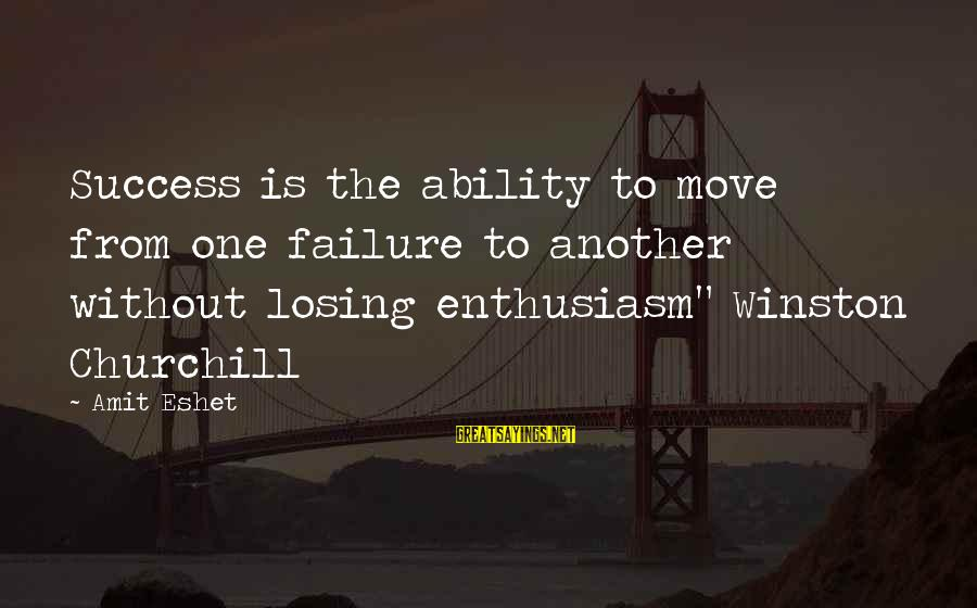 """Success Sayings By Amit Eshet: Success is the ability to move from one failure to another without losing enthusiasm"""" Winston"""