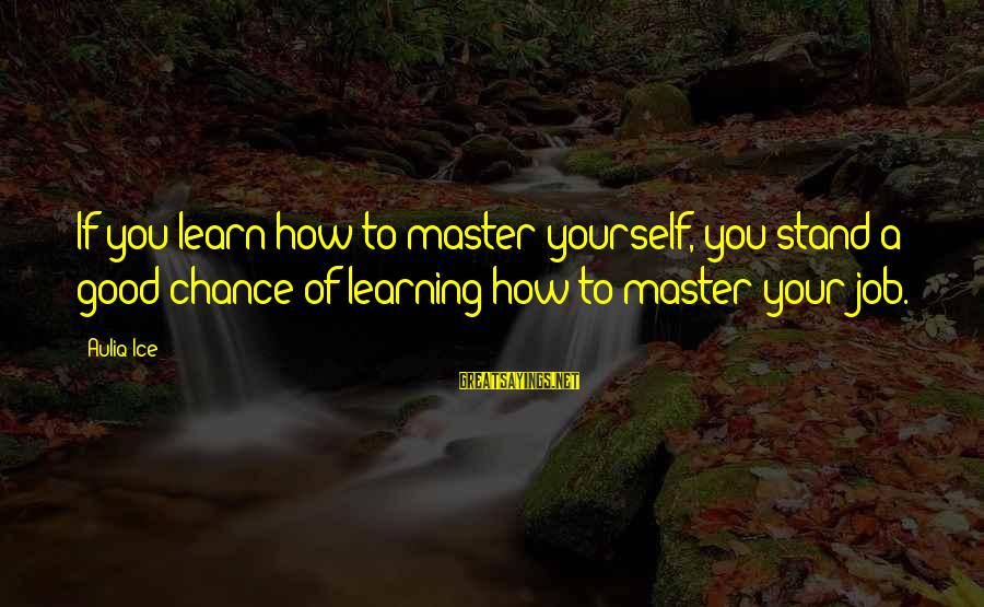 Success Sayings By Auliq Ice: If you learn how to master yourself, you stand a good chance of learning how