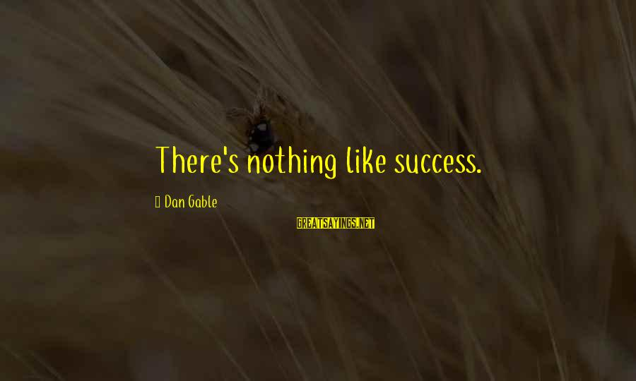 Success Sayings By Dan Gable: There's nothing like success.