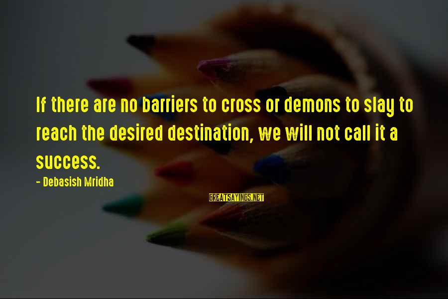 Success Sayings By Debasish Mridha: If there are no barriers to cross or demons to slay to reach the desired