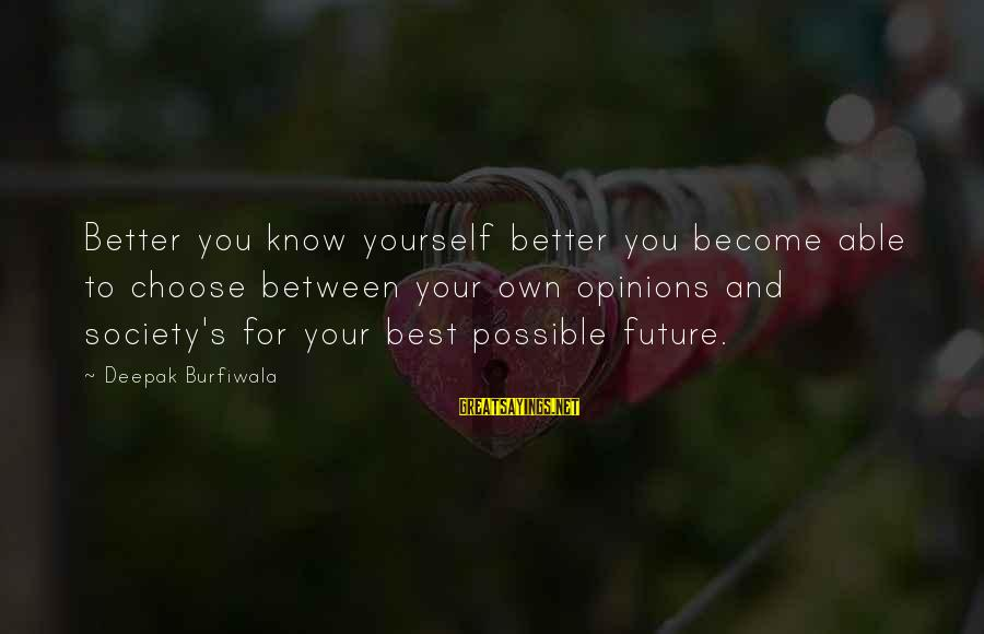 Success Sayings By Deepak Burfiwala: Better you know yourself better you become able to choose between your own opinions and