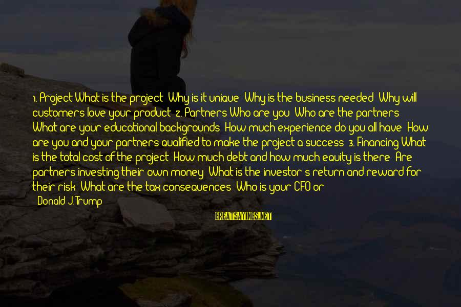 Success Sayings By Donald J. Trump: 1. Project What is the project? Why is it unique? Why is the business needed?