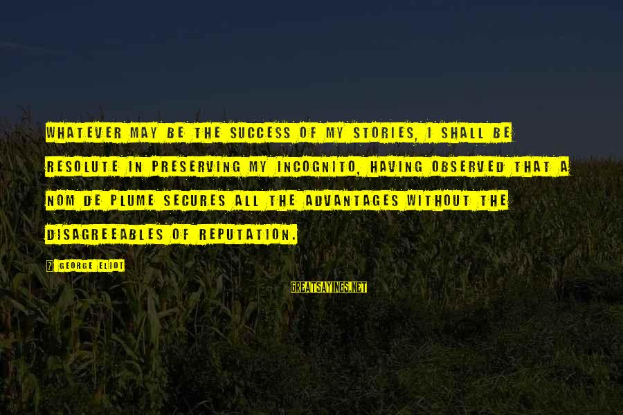 Success Sayings By George Eliot: Whatever may be the success of my stories, I shall be resolute in preserving my
