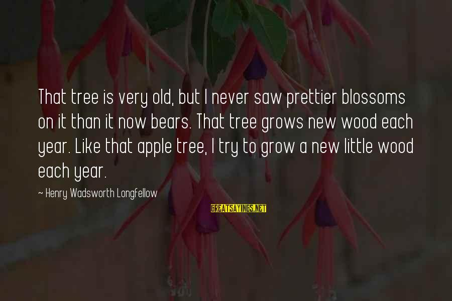 Success Sayings By Henry Wadsworth Longfellow: That tree is very old, but I never saw prettier blossoms on it than it