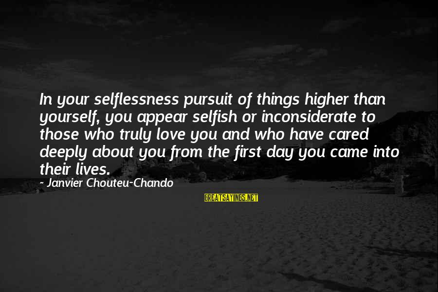 Success Sayings By Janvier Chouteu-Chando: In your selflessness pursuit of things higher than yourself, you appear selfish or inconsiderate to