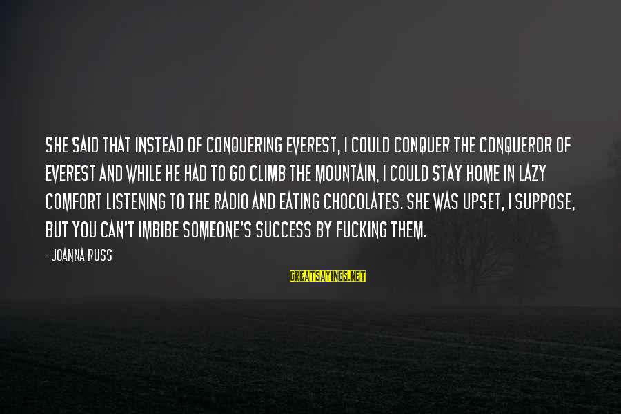 Success Sayings By Joanna Russ: She said that instead of conquering Everest, I could conquer the conqueror of Everest and
