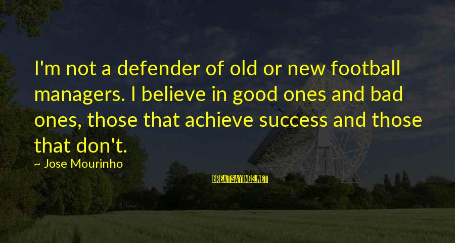 Success Sayings By Jose Mourinho: I'm not a defender of old or new football managers. I believe in good ones