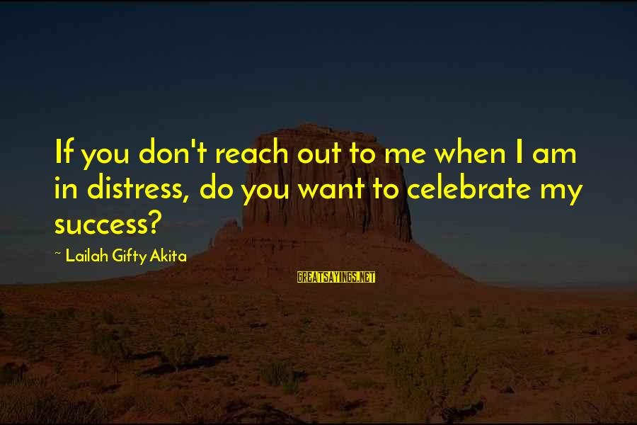 Success Sayings By Lailah Gifty Akita: If you don't reach out to me when I am in distress, do you want