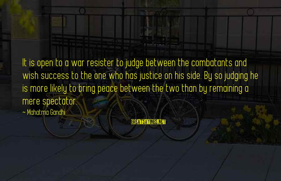 Success Sayings By Mahatma Gandhi: It is open to a war resister to judge between the combatants and wish success