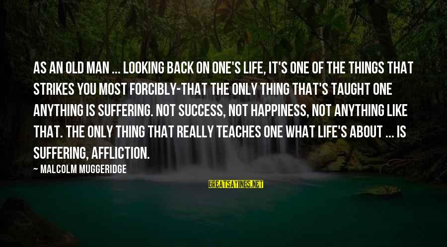 Success Sayings By Malcolm Muggeridge: As an old man ... looking back on one's life, it's one of the things