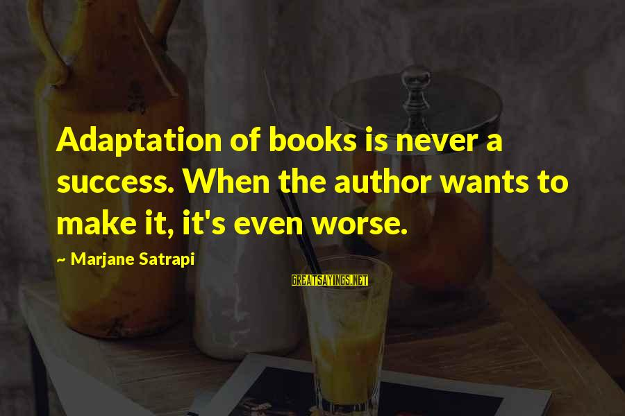 Success Sayings By Marjane Satrapi: Adaptation of books is never a success. When the author wants to make it, it's