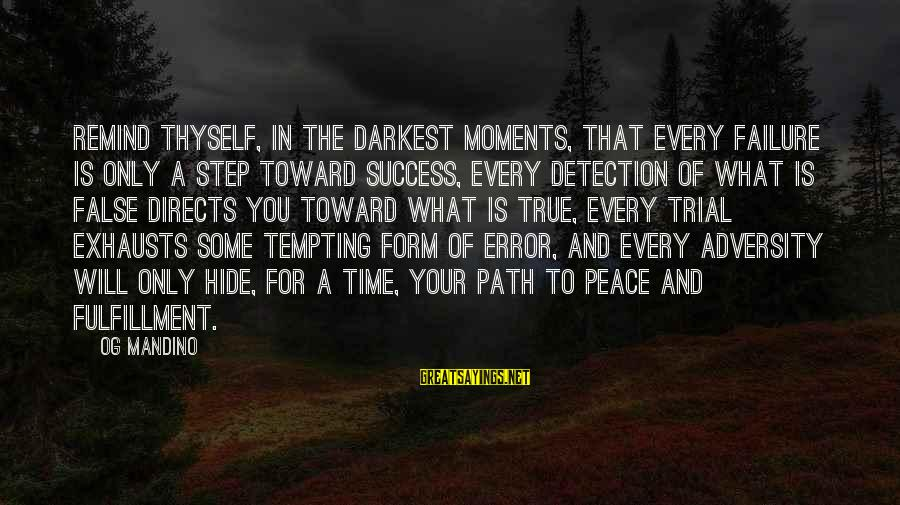 Success Sayings By Og Mandino: Remind thyself, in the darkest moments, that every failure is only a step toward success,