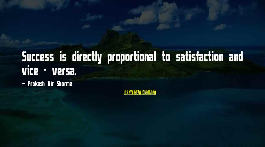 Success Sayings By Prakash Vir Sharma: Success is directly proportional to satisfaction and vice - versa.