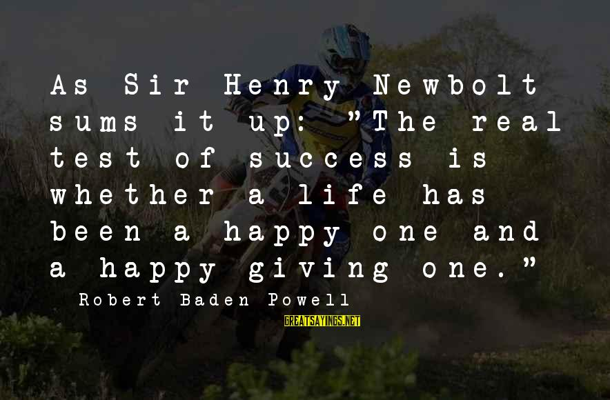 """Success Sayings By Robert Baden-Powell: As Sir Henry Newbolt sums it up: """"The real test of success is whether a"""