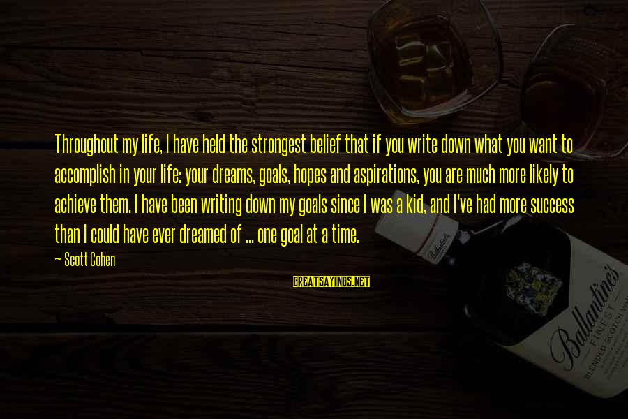 Success Sayings By Scott Cohen: Throughout my life, I have held the strongest belief that if you write down what