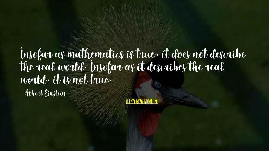 Successful Online Learning Sayings By Albert Einstein: Insofar as mathematics is true, it does not describe the real world. Insofar as it