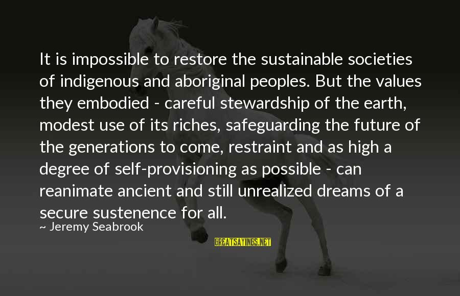 Successful Online Learning Sayings By Jeremy Seabrook: It is impossible to restore the sustainable societies of indigenous and aboriginal peoples. But the