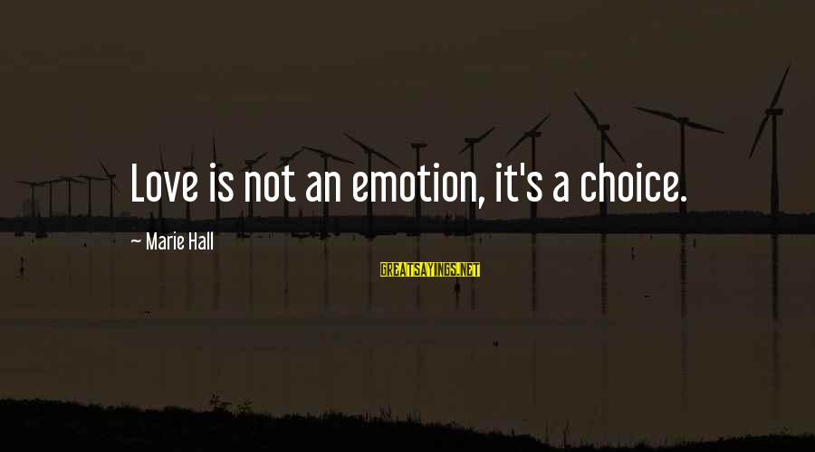 Successful Online Learning Sayings By Marie Hall: Love is not an emotion, it's a choice.
