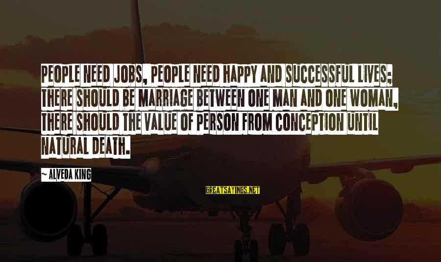 Successful Person Sayings By Alveda King: People need jobs, people need happy and successful lives; there should be marriage between one