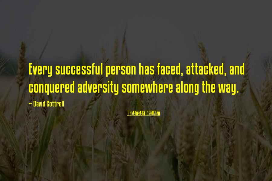 Successful Person Sayings By David Cottrell: Every successful person has faced, attacked, and conquered adversity somewhere along the way.