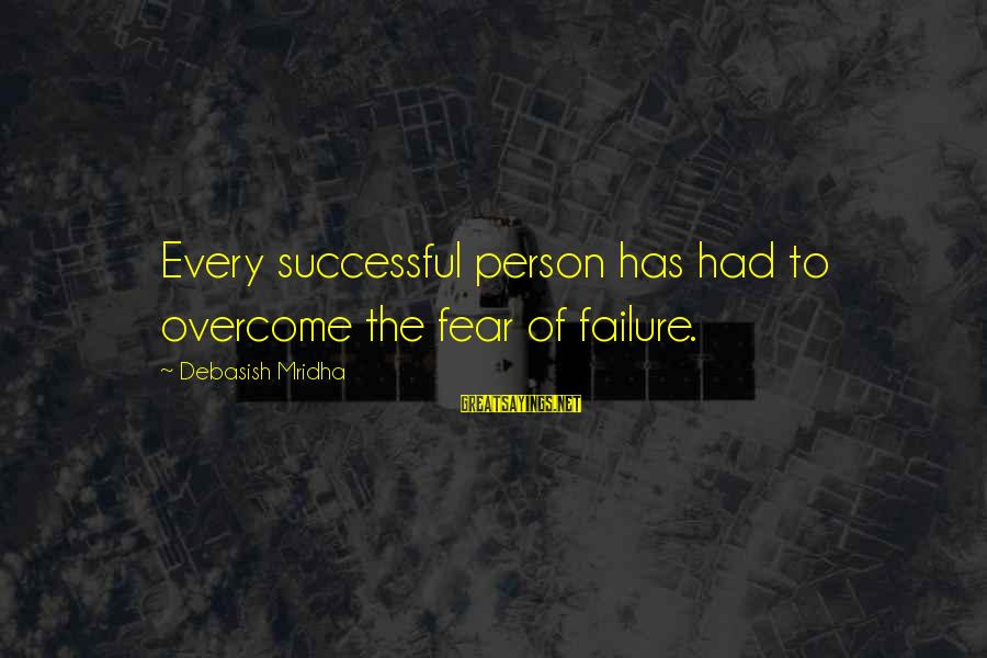 Successful Person Sayings By Debasish Mridha: Every successful person has had to overcome the fear of failure.