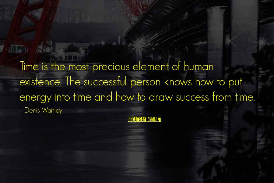 Successful Person Sayings By Denis Waitley: Time is the most precious element of human existence. The successful person knows how to