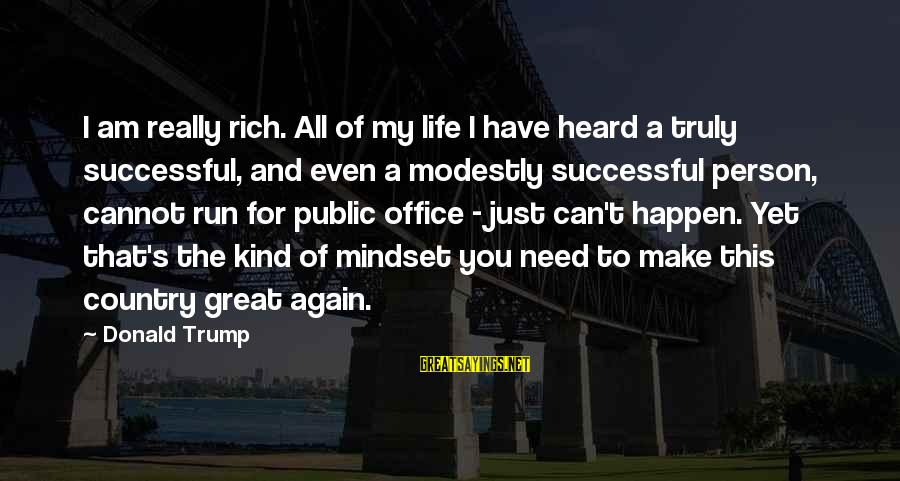 Successful Person Sayings By Donald Trump: I am really rich. All of my life I have heard a truly successful, and