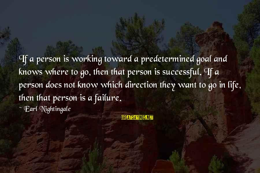 Successful Person Sayings By Earl Nightingale: If a person is working toward a predetermined goal and knows where to go, then