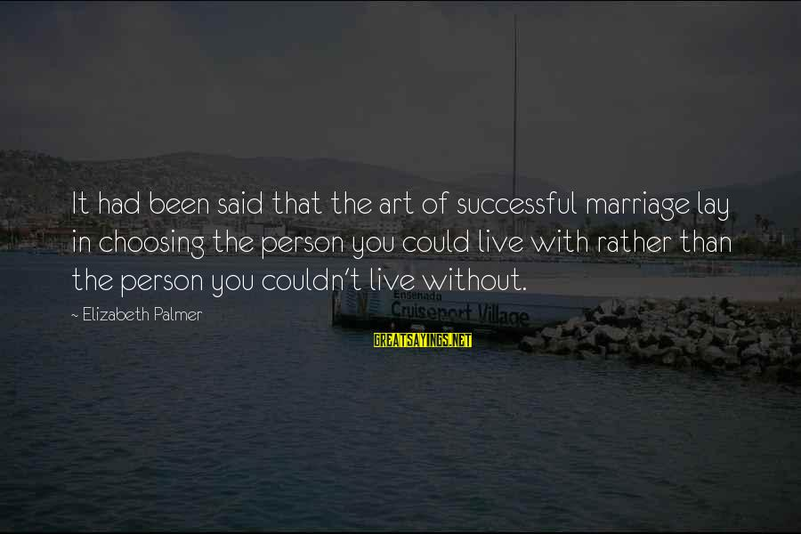 Successful Person Sayings By Elizabeth Palmer: It had been said that the art of successful marriage lay in choosing the person