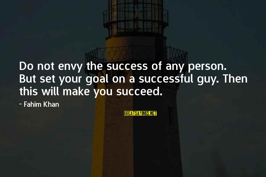 Successful Person Sayings By Fahim Khan: Do not envy the success of any person. But set your goal on a successful