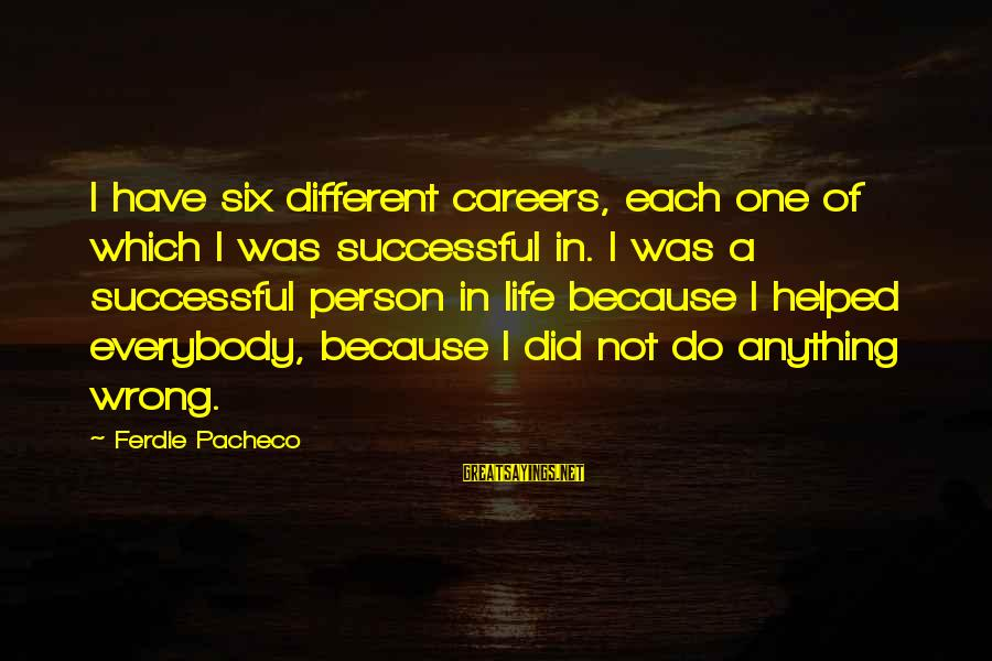 Successful Person Sayings By Ferdie Pacheco: I have six different careers, each one of which I was successful in. I was