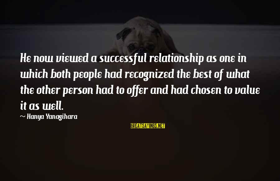 Successful Person Sayings By Hanya Yanagihara: He now viewed a successful relationship as one in which both people had recognized the