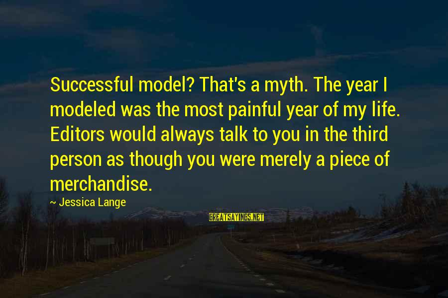 Successful Person Sayings By Jessica Lange: Successful model? That's a myth. The year I modeled was the most painful year of