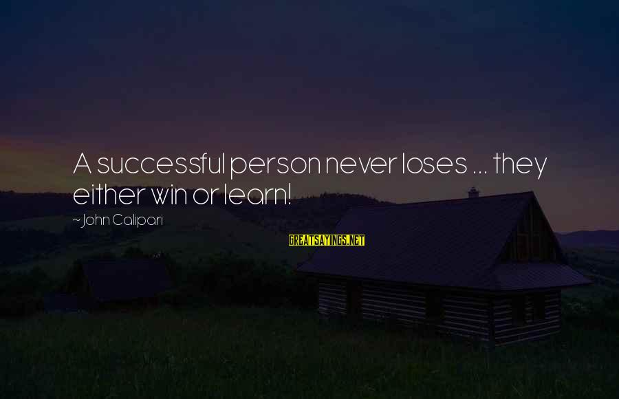 Successful Person Sayings By John Calipari: A successful person never loses ... they either win or learn!